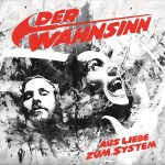 Der-Wahnsinn-Aus-Liebe-zum-System-Album-Cover
